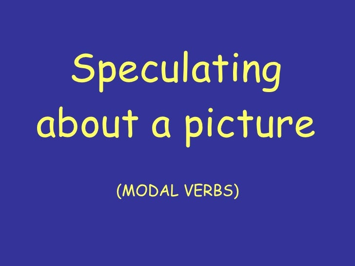 Speculating about a picture (MODAL VERBS)