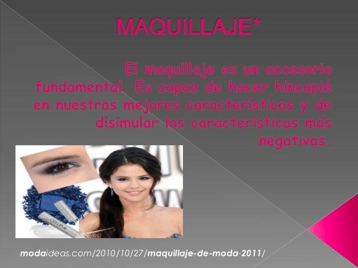 MAQUILLAJE*<br />El maquillaje es un accesorio fundamental. Es capaz de hacer hincapié en nuestras mejores características...