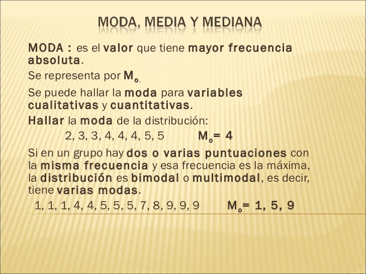 MODA :  es el valor que tiene mayor frecuencia absoluta . Se representa por M o . Se puede hallar la moda para vari...