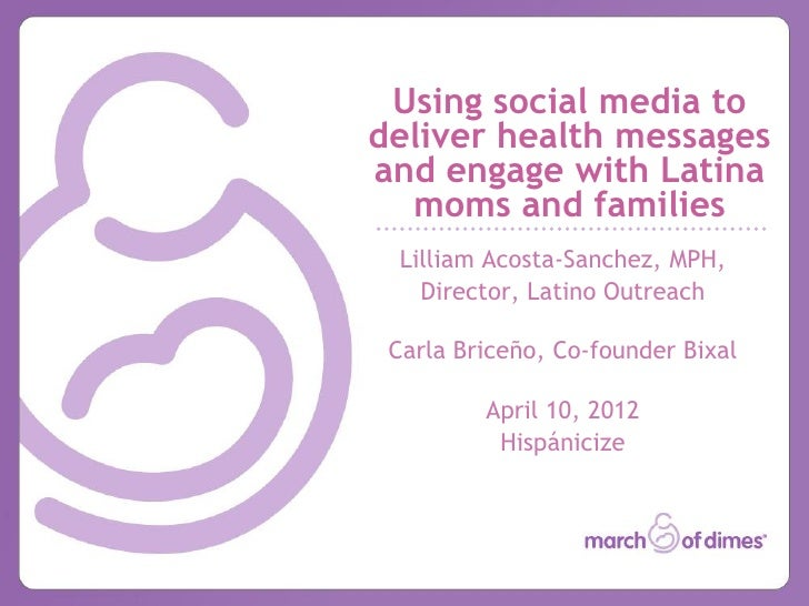 Using social media todeliver health messagesand engage with Latina  moms and families  Lilliam Acosta-Sanchez, MPH,    Dir...