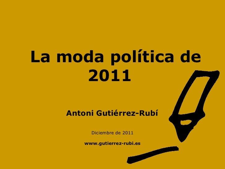 La moda política de   2011 Diciembre de 2011 www.gutierrez-rubi.es Antoni   Gutiérrez-Rubí