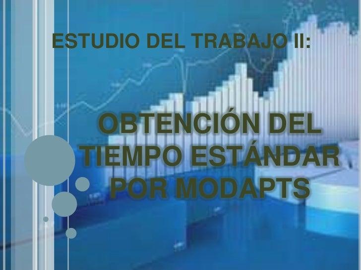 ESTUDIO DEL TRABAJO II:   OBTENCIÓN DEL  TIEMPO ESTÁNDAR    POR MODAPTS