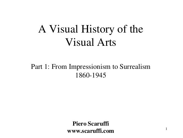 1  A Visual History of the Visual Arts Part 1: From Impressionism to Surrealism 1860-1945 Piero Scaruffi www.scaruffi.com