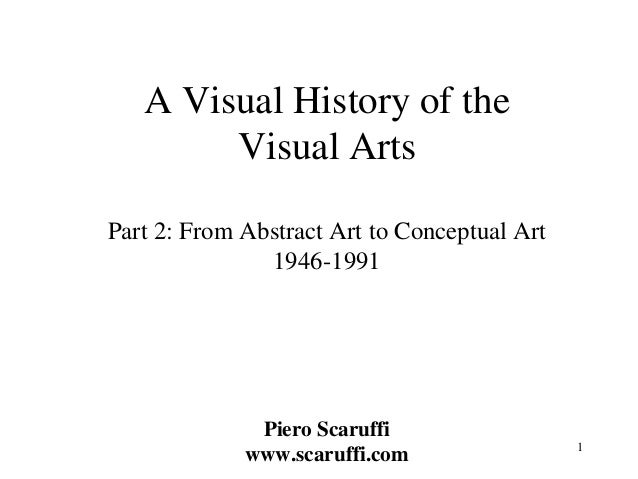 1  A Visual History of the Visual Arts Part 2: From Abstract Art to Conceptual Art 1946-1991 Piero Scaruffi www.scaruffi.c...