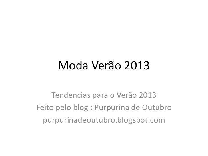 Moda Verão 2013     Tendencias para o Verão 2013Feito pelo blog : Purpurina de Outubro  purpurinadeoutubro.blogspot.com