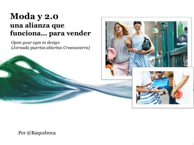 Moda y 2.0 una alianza que funciona… para vender Open your eyes to design (Jornada puertas abiertas Creanavarra) Por @Raqu...