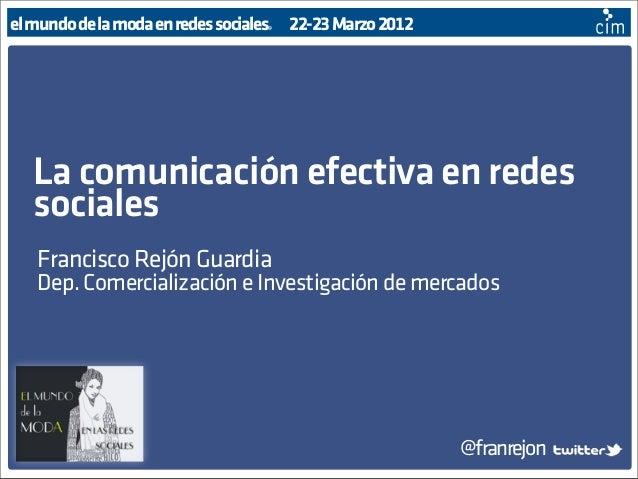 el mundo de la moda en redes sociales  @  22-23 Marzo 2012  La comunicación efectiva en redes sociales Francisco Rejón Gua...