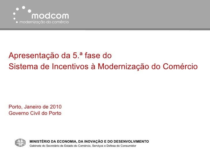 Apresentação da 5.ª fase do Sistema de Incentivos à Modernização do Comércio Porto, Janeiro de 2010 Governo Civil do Porto...