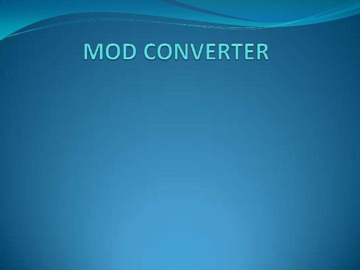 MOD CONVERTER<br />
