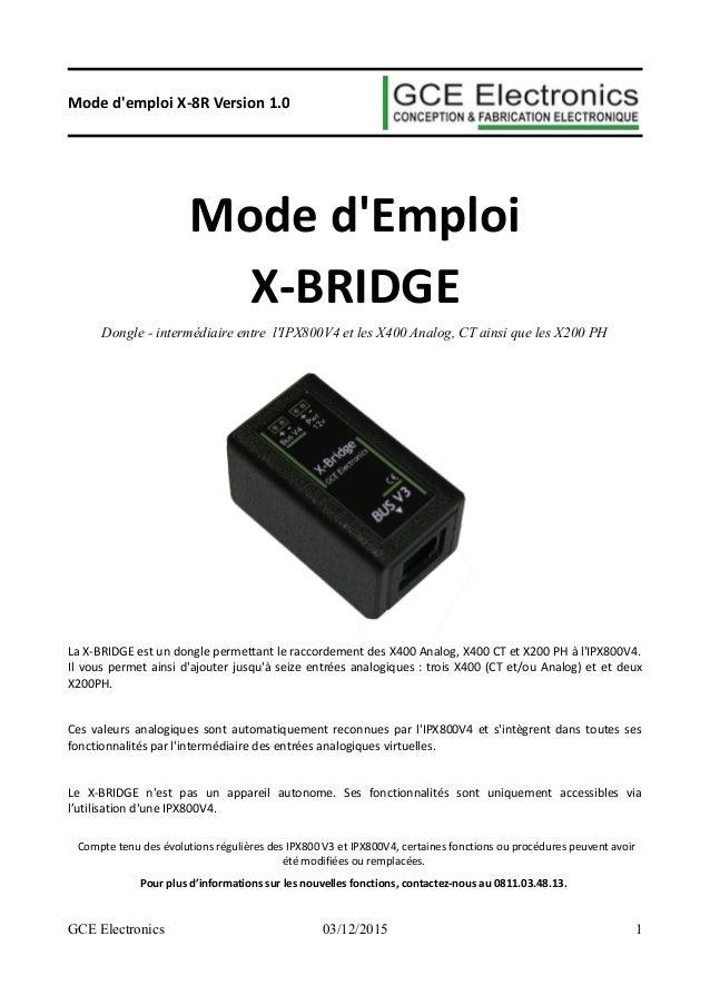 Mode d'emploi X-8R Version 1.0 Mode d'Emploi X-BRIDGE Dongle - intermédiaire entre l'IPX800V4 et les X400 Analog, CT ainsi...