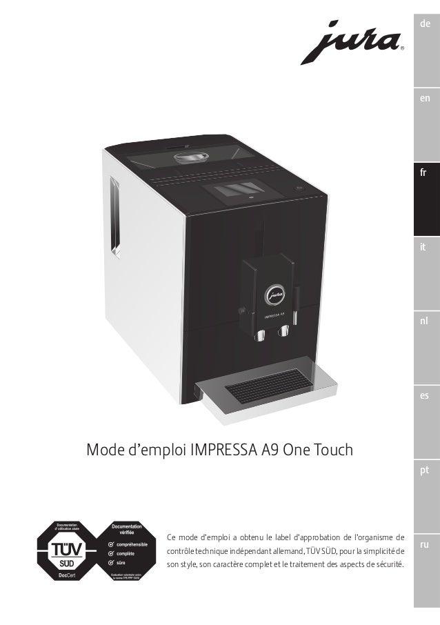 de  en  fr  it  nl  es  pt  ru  Mode d'emploi IMPRESSA A9 One Touch  Ce mode d'emploi a obtenu le label d'approbation de l...