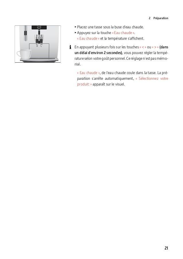 2Préparation  TPlacez une tasse sous la buse d'eau chaude. TAppuyez sur la touche «Eau chaude». «Eau chaude» et l...