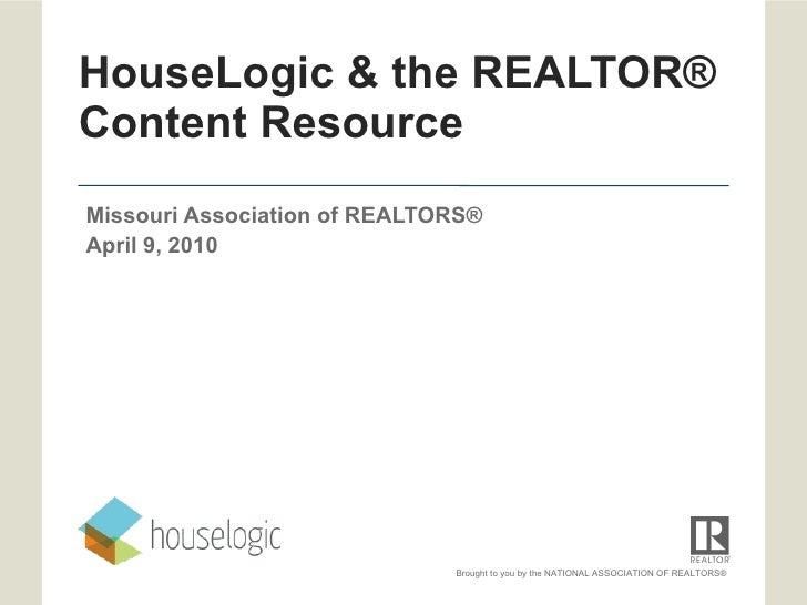 HouseLogic & the REALTOR® Content Resource Missouri Association of REALTORS®  April 9, 2010