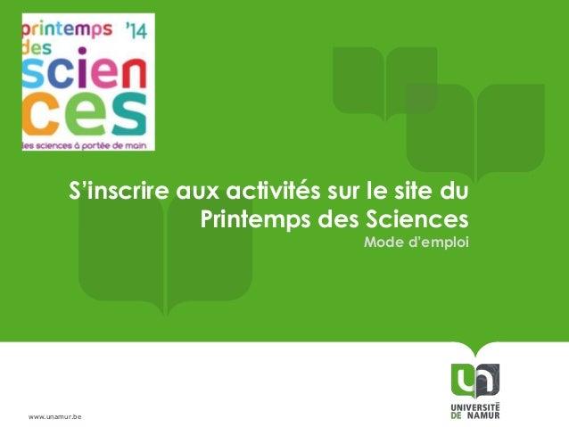 S'inscrire aux activités sur le site du Printemps des Sciences Mode d'emploi  www.unamur.be