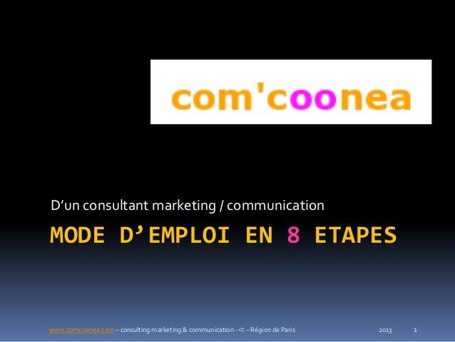 www.comcoonea.com – consulting marketing & communication - – Région de Paris 1MODE D'EMPLOI EN 8 ETAPESD'un consultant mar...
