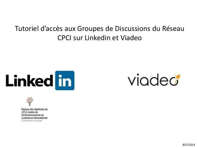 Tutoriel d'accès aux Groupes de Discussions du Réseau CPCI sur Linkedin et Viadeo  ВГЛ 2014