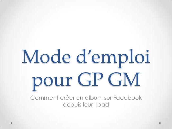 Mode d'emploi pour GP GMComment créer un album sur Facebook         depuis leur Ipad