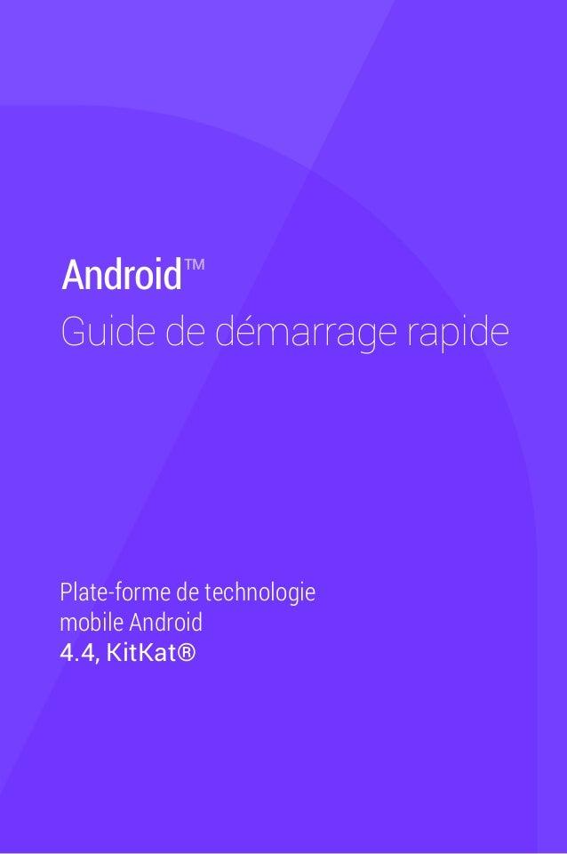 AndroidTMGuide de démarrage rapidePlate-forme de technologiemobile Android4.4, KitKat®