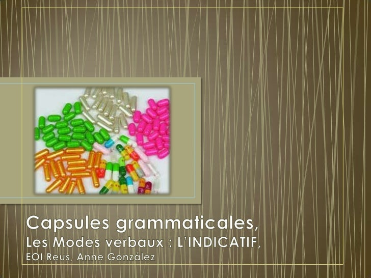 Capsules grammaticales, Les Modes verbaux : L'INDICATIF, EOI Reus, Anne González<br />