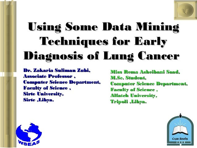 Using Some Data Mining  Techniques for EarlyDiagnosis ofLung CancerDr. Zakaria Suliman Zubi,      Miss Rema Asheibani Saa...