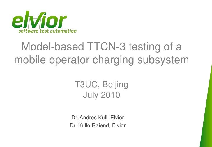 Model-based TTCN-3 testing of a mobile operator charging subsystem              T3UC, Beijing               July 2010     ...