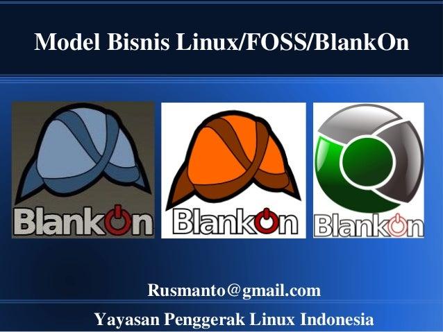 Model Bisnis Linux/FOSS/BlankOn Rusmanto@gmail.com Yayasan Penggerak Linux Indonesia
