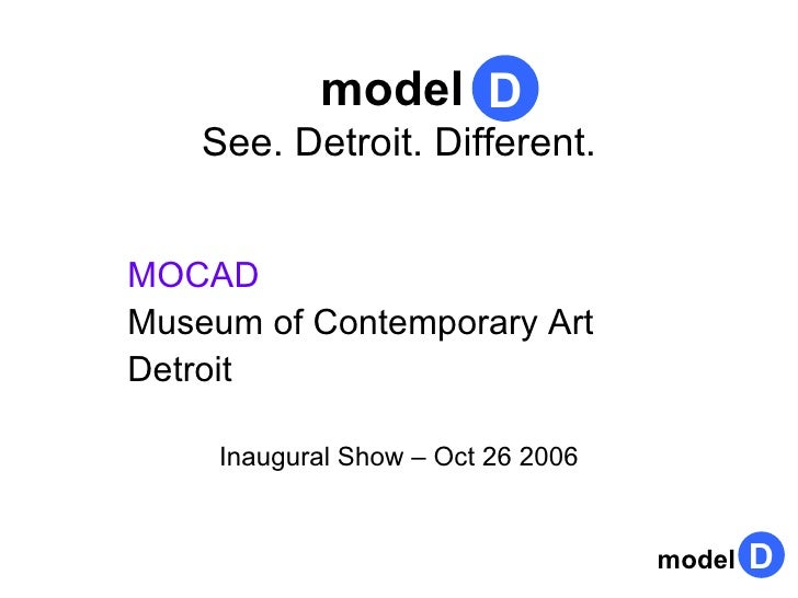 model  See. Detroit. Different. MOCAD Museum of Contemporary Art Detroit Inaugural Show – Oct 26 2006 D