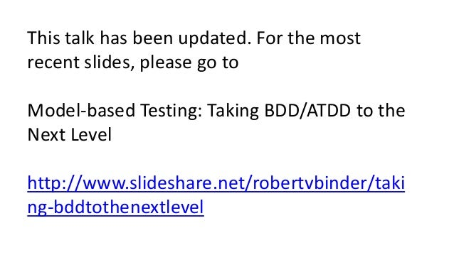 This talk has been updated. For the most recent slides, please go to Model-based Testing: Taking BDD/ATDD to the Next Leve...