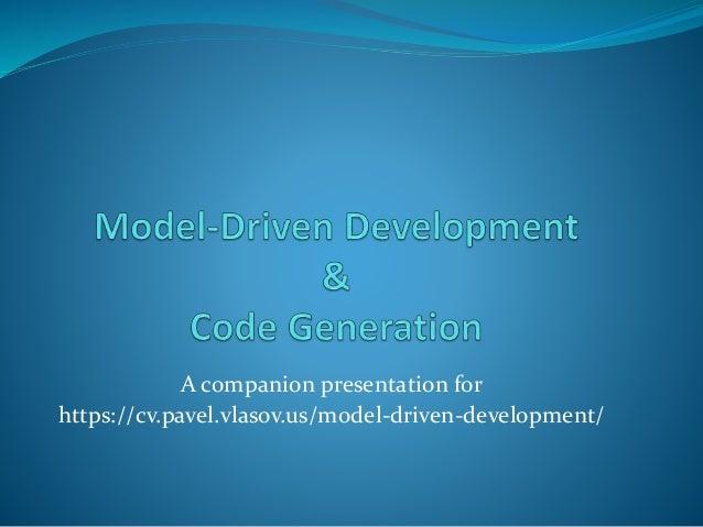 A companion presentation for https://cv.pavel.vlasov.us/model-driven-development/