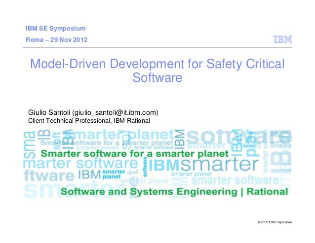 IBM Software Group   Rational software  IBM SE Symposium  Roma – 29 Nov 2012  Model-Driven Development for Safety Critical...