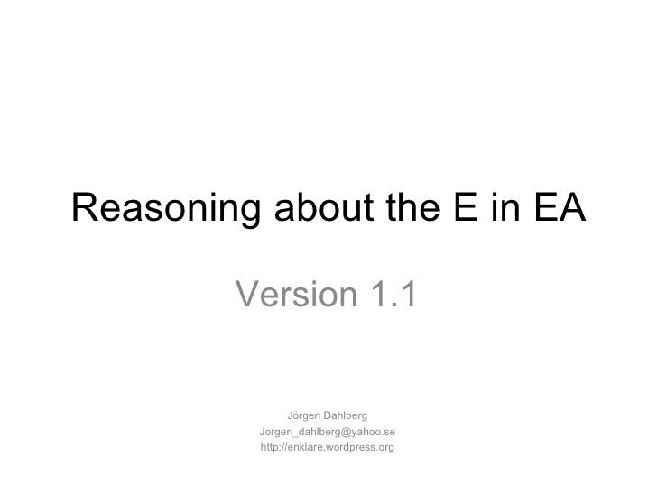 Reasoning about the E in EA Version 1.1 Jörgen Dahlberg [email_address] http://enklare.wordpress.org