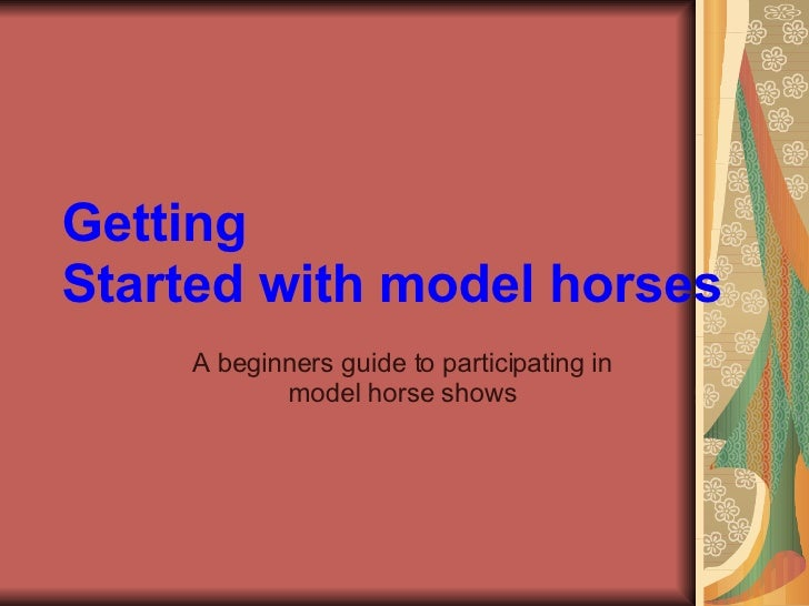 Getting   Started with model horses A beginners guide to participating in model horse shows