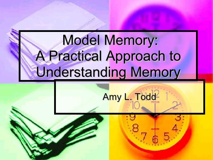 Model Memory: A Practical Approach to Understanding Memory Amy L. Todd