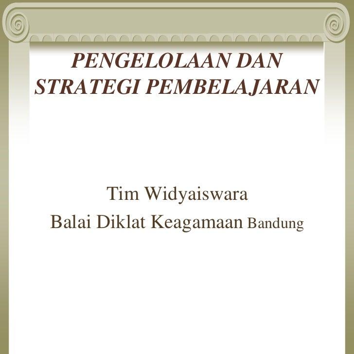 PENGELOLAAN DANSTRATEGI PEMBELAJARAN        Tim Widyaiswara Balai Diklat Keagamaan Bandung