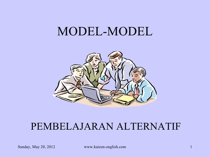MODEL-MODEL      PEMBELAJARAN ALTERNATIFSunday, May 20, 2012      www.kaizen-english.com   1