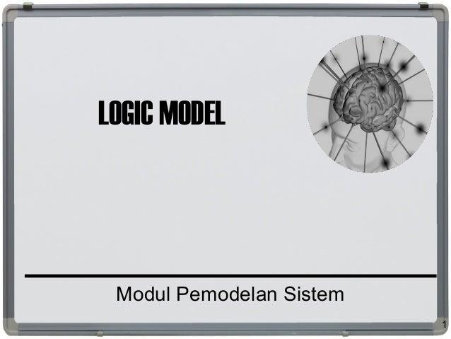 LOGIC MODEL Modul Pemodelan Sistem 1