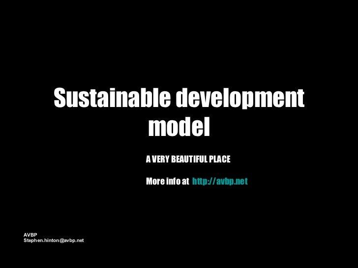 Sustainable development model A VERY BEAUTIFUL PLACE More info at  http:// avbp.net AVBP [email_address]
