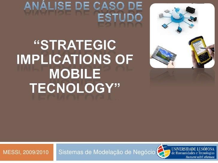 """Sistemas de Modelação de Negócio<br />Análise de caso de estudo<br />""""Strategic Implications of Mobile Tecnology""""<br />MES..."""
