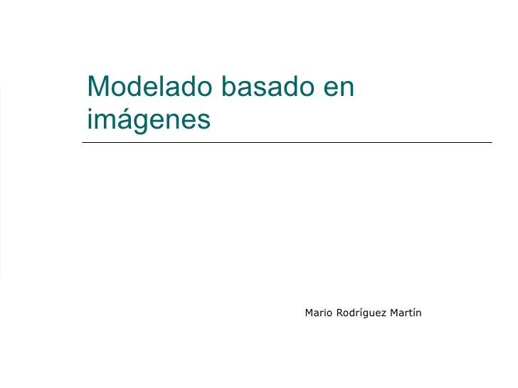 Modelado basado en imágenes Mario Rodríguez Martín