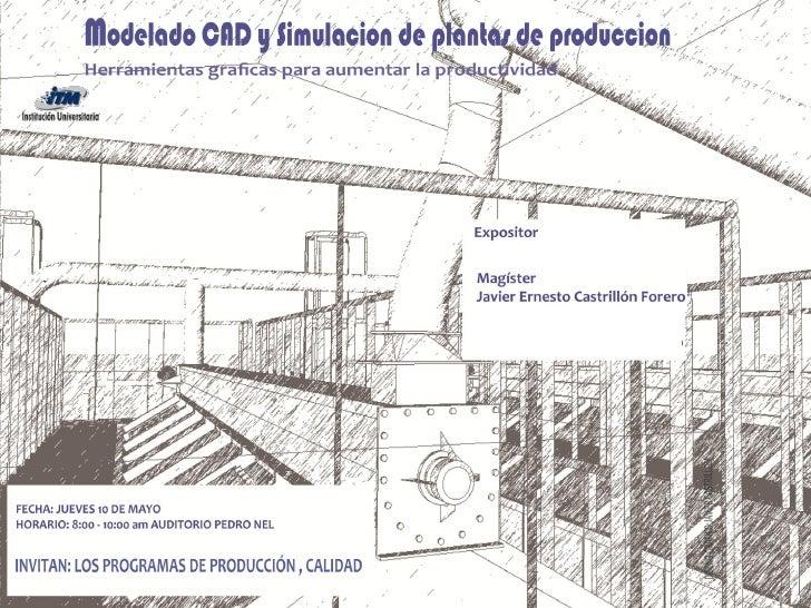 Modelado CAD 2D y 3D y   simulación de plantas de         producción•CONCEPTOS DE PLANTAS DE PRODUCCION•CONCEPTOS DE DISTR...