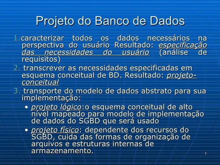 Projeto do Banco de Dados <ul><li>1. caracterizar todos os dados necessários na perspectiva do usuário Resultado:  especif...