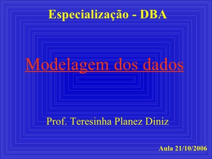 Especialização - DBA Prof. Teresinha Planez Diniz Aula 21/10/2006 Modelagem dos dados