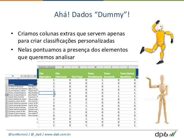 """Ahá!  Dados  """"Dummy""""!   • Criamos  colunas  extras  que  servem  apenas   para  criar  classificaçõe..."""