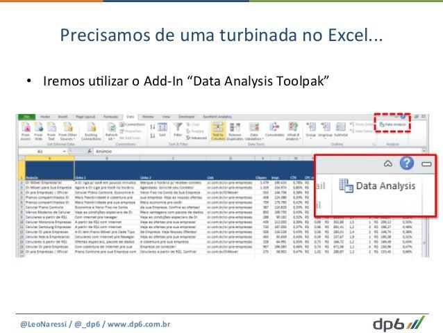 """Precisamos  de  uma  turbinada  no  Excel...   • Iremos  u5lizar  o  Add-‐In  """"Data  Analysis  T..."""