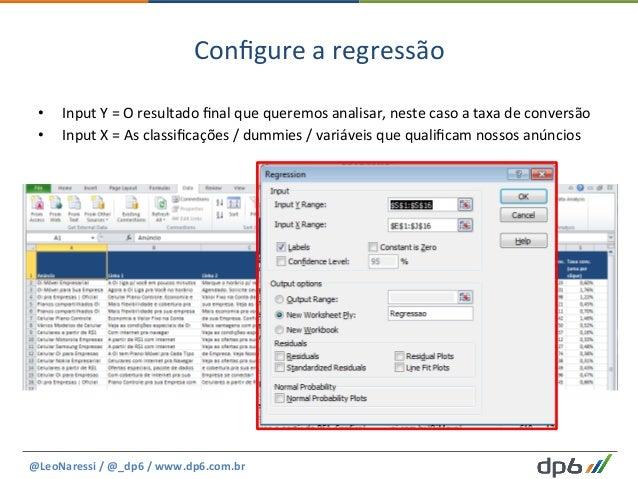 Configure  a  regressão   • Input  Y  =  O  resultado  final  que  queremos  analisar,  neste  ca...