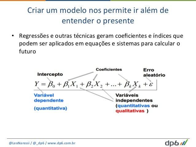 Criar  um  modelo  nos  permite  ir  além  de   entender  o  presente   • Regressões  e  outras...