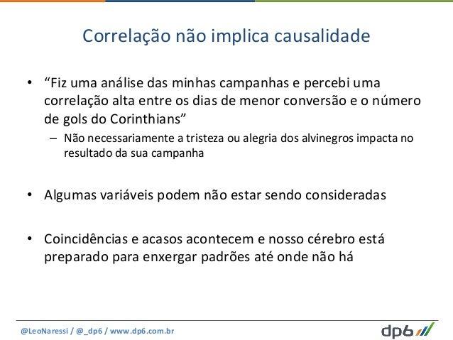 """Correlação  não  implica  causalidade   • """"Fiz  uma  análise  das  minhas  campanhas  e  percebi  ..."""