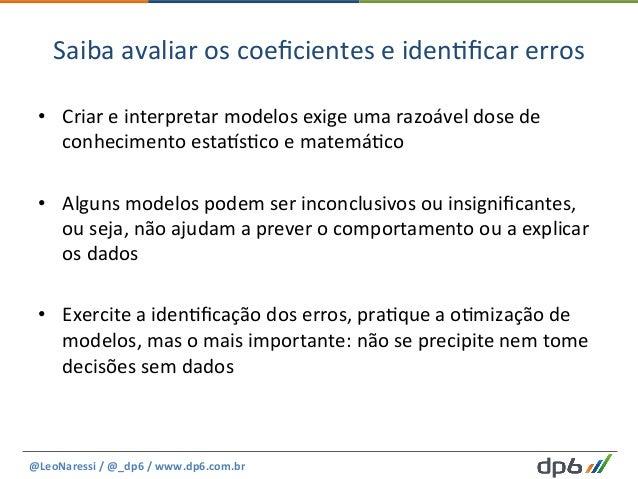 Saiba  avaliar  os  coeficientes  e  iden5ficar  erros   • Criar  e  interpretar  modelos  exige  u...