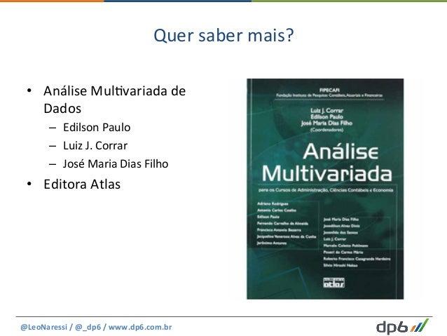 Quer  saber  mais?   • Análise  Mul5variada  de   Dados   – Edilson  Paulo   – Luiz  J.  Corrar ...