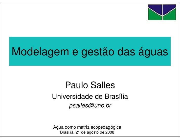 Modelagem e gestão das águas              Paulo Salles        Universidade de Brasília               psalles@unb.br       ...